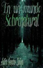 En un mundo sobrenatural  by GenaZule