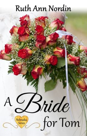 A Bride For Tom (Nebraska Series: Book 2) by ruthannnordin