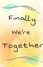 Finally We're Together by unknownxx23