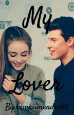 My lover {a shawn mendes fanfic} by kawaiimendes98