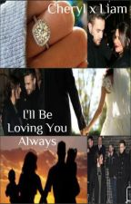 Cheryl x Liam: I'll Be Loving You Always [Book #3 of Inevitable Series] by alicialightsxo