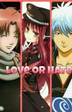 Love or Hate (Gintama Fanfic ) by akumichii
