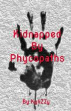 Kidnapped By Phycopaths by KyliZZy