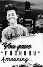 "You gave ""Fuck Boy"" a meaning -J.S (Book 2 of ""were you always a fuckboy?"") by CrazyLemonshehe"