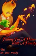 Falling for a flame with a family by im_just_trashy