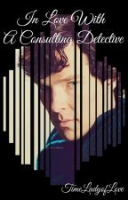 In Love With a Consulting Detective by TimeLadyofLove