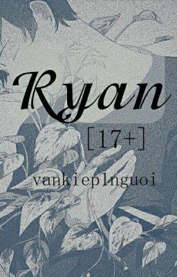 Đọc truyện [17+] [Full] Ryan - Vankiep1nguoi