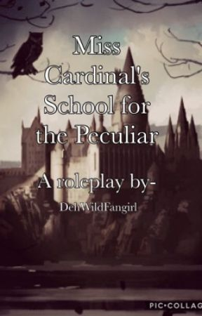 Miss Cardinal's Highschool for the Peculiar  by DehWildFangirl