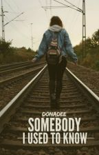 Somebody I Used To Know (Complete) by donadee