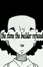 The Stone the Builder Refused by AR5ZAH