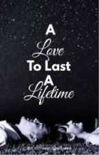A Love To Last A Lifetime by coffeeandthequeen