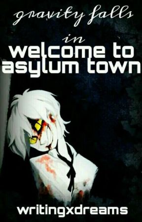 Welcome to Asylum Town  (Gravity Falls) by writingxdreams