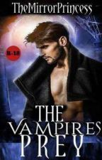 The Vampires Prey (18+) by TheMirrorPrincess