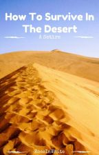 How To Survive In The Desert: A Satire by RoseInWhite