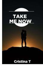 Take Me Now by CristinaYllona