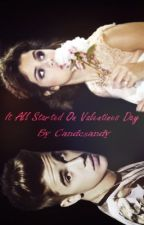 It All Started On Valentine's Day by candesandy
