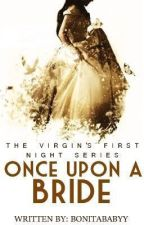 The Virgin's First Night 3: Once Upon A Bride by BonitaBabyy