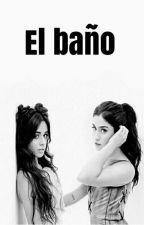 El baño |camren| one shot by conifix