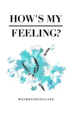 How's My Feeling? ✔ #Wattys2017 by WeirdInDisguise