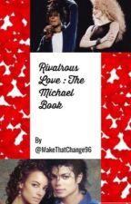 Rivalrous Love: The Michael Book {A Michael Jackson FanFiction} by MakeThatChange96