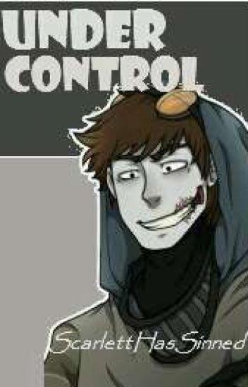 Under Control (Ticci Toby X Reader) - Scarlettkats - Wattpad