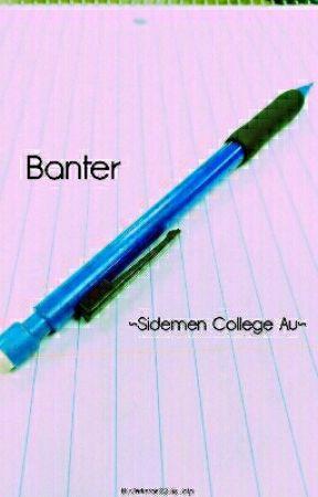 Banter ~Sidemen College Au~ by Zerkstar123_is_otp
