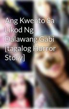 Ang Kwento Sa Likod Ng Dalawang Gabi [tagalog Horror Story] by PreciousSagun6