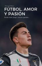 Fútbol, amor y pasión || Paulo Dybala by xLionelMessi10x