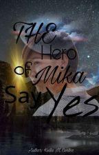 💘The Hero Of Mika Say Yes💋 by Kelaleytie