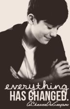 Everything Has Changed by AChanceOnGreyson