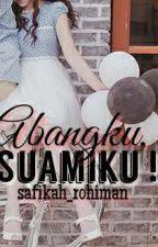 Abangku, Suamiku! by safikah_rohiman