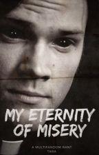 My Eternity of Misery || A multifandom rant by heroicstefan