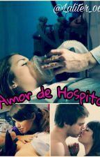 Amor de Hospital🏥💓 Laliter💏(terminada) by Laliter_0611