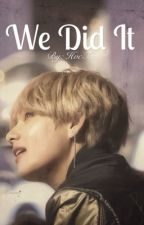 We Did It // Taehyung  smut/one shot ( 18+ ) by imakpopfam
