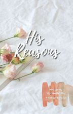His Reasons | ✓ by StoryWriterMeg