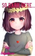 So dark here... (Female!Chara x Male!Reader) by Lolpad2000