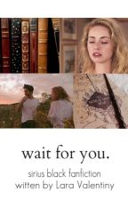 Wait for you{SB} ❌ by Lara_Valentiny