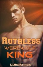 Ruthless Werewolf King by LilMizzAttitude