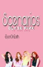 BlackPink Scenarios:  by ElyenOnEarth