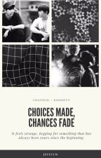 choices made, chances fade ; b.bh + p.cy by jeyyuum
