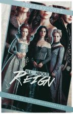 ALL ABOUT REIGN © by chrissy-cost