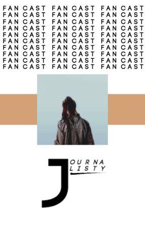 Fan Cast by JOURNALISTY