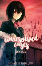 UNRESOLVED CASES (editing) by StacyCrystal