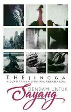 DENDAM UNTUK SAYANG ✔※ by THEjingga