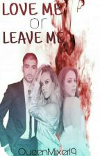 LOVE ME or LEAVE ME by QueenMixer19