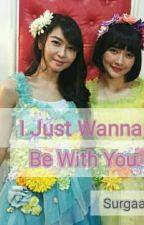 I Just Wanna Be With You [On Going] by surgaaa