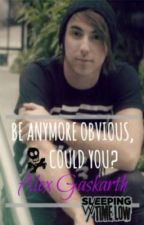 Be Anymore Obvious, Could You? (Alex Gaskarth Fan Fiction) by SleepingWithTimeLow