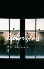 Broken Glass by imkylegolez3