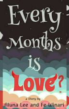 Every Months is LOVE?  by AlenFe