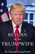 Return of the Trumpwife by DonaldTrumpFetish